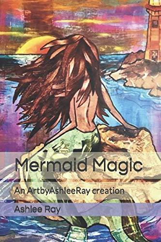 (Mermaid Magic: An ArtbyAshleeRay)