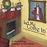 img - for Let Me Come In: An Illustrated Christmas Story In Rhyme by Richard Bugg (2014-09-19) book / textbook / text book