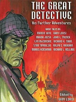 The Great Detective: His Further Adventures (A Sherlock Holmes Anthology) by [Kaye, Marvin, Jozsa, Magda, Trybulski, Stan, McConchie, Lyn, French, John L., Vaughan, Ralph E., Tobin, Richard K., Hershman, Morris]