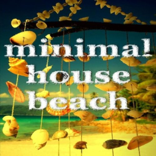Minimal house beach various artists mp3 for Minimal house artists