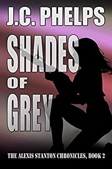 Shades of Grey (The Alexis Stanton Chronicles Book 2) by [Phelps, J.C.]