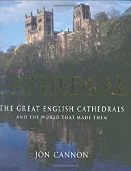Cathedral: The English Cathedrals and the World That Made Them