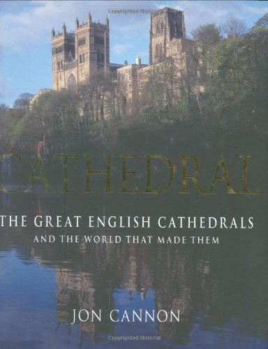Cathedral: The Great English Cathedrals and the World That Made Them, 600-1540 pdf epub
