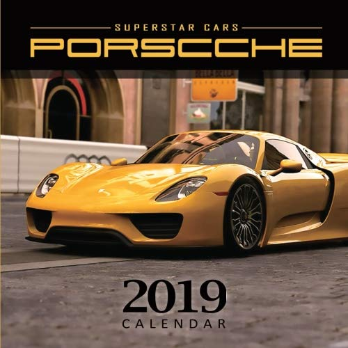 2019 Calendar Superstar Cars Porsche: 2019 Monthly Calendar with USA Holidays&Observances, Full Color Photos,Super Car Calendar, Automobile Calendar (2019 Supercar Calendar) (Volume 8)