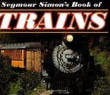 Seymour Simon's Book of Trains, Seymour Simon and Simon, 0060284757