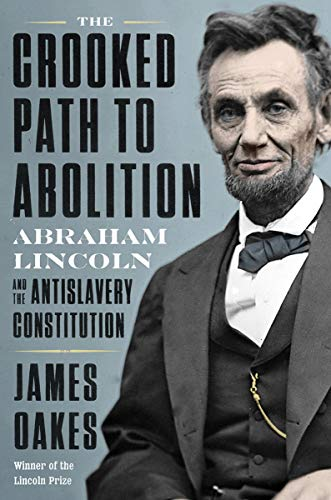 Book Cover: The Crooked Path to Abolition: Abraham Lincoln and the Antislavery Constitution