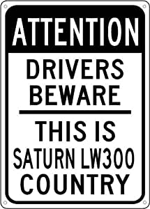 SATURN LW300 Drivers Beware Sign - 10 x 14 Inches