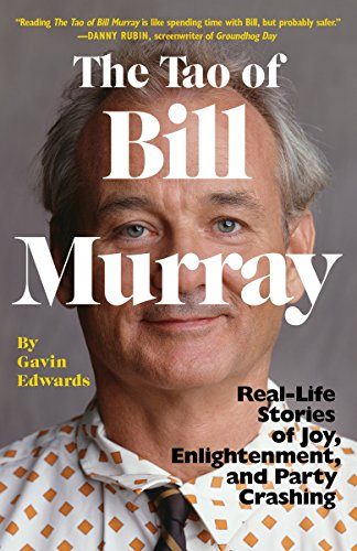 The Tao Of Bill Murray  Real Life Stories Of Joy  Enlightenment  And Party Crashing
