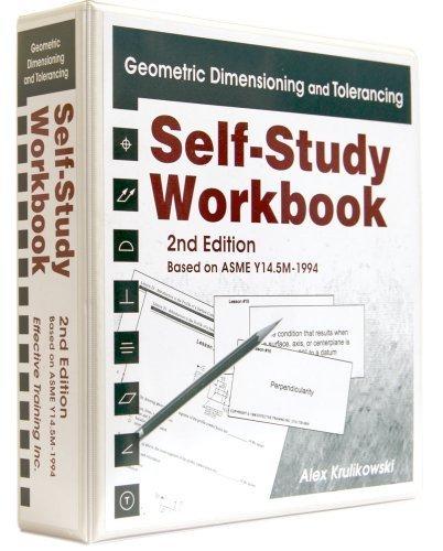 Geometric Dimensioning and Tolerancing: Self Study Workbook