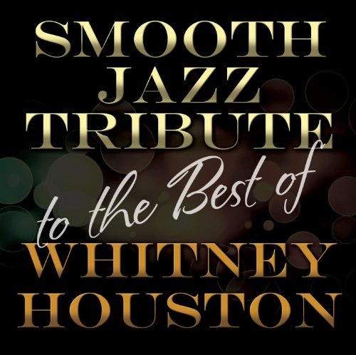 Smooth Jazz Tribute to the Best of Whitney Houston (The Best Smooth Jazz)