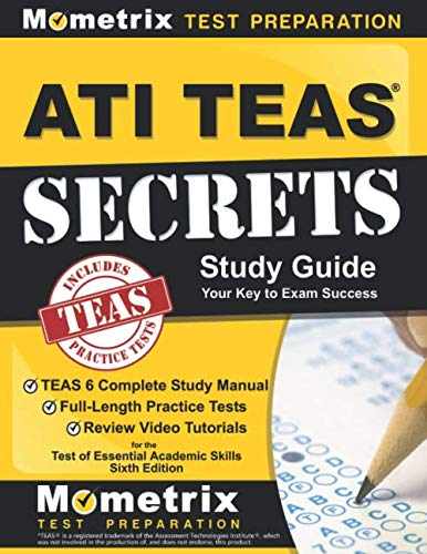 ATI TEAS Secrets Study Guide: TEAS 6 Complete Study Manual, Full-Length Practice Tests, Review Video Tutorials for the Test of Essential Academic Skills, Sixth Edition by Mometrix Media LLC
