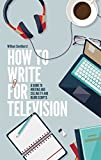 How to Write for Television: A Guide to Writing and Selling TV and Radio Scripts