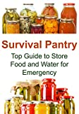Survival Pantry: Top Guide to Store Food and Water for Emergency: (Survival Pantry, Food Storage, Survival Guide, Prepper Surival, Canning, Preserving, Water Storage)