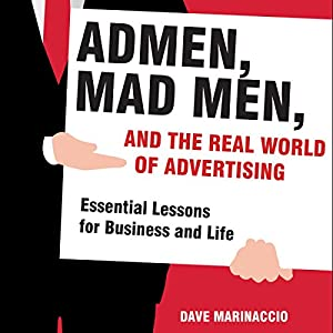 Admen, Mad Men, and the Real World of Advertising Audiobook