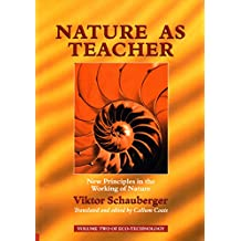 Nature as Teacher – New Principles in the Working of Nature: Volume 2 of Renowned Environmentalist Viktor Schauberger's Eco-Technology Series (Ecotechnology)