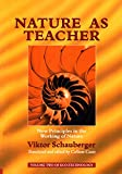 Nature as Teacher - New Principles in the Working of Nature: Volume 2 of Renowned Environmentalist Viktor Schauberger's Eco-Technology Series (Ecotechnology)