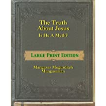 The Truth About Jesus — Is He a Myth? [Large Print]: Large Print Edition