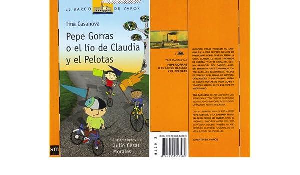 PEPE GORRAS O EL LÍO DE CLAUDIA Y EL PELOTAS: Tina Casanova, Julio Cesar Morales: 9781935556589: Amazon.com: Books