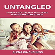 Untangled: Guiding Girls Through the Teenage Transition into Adulthood (Second Edition)