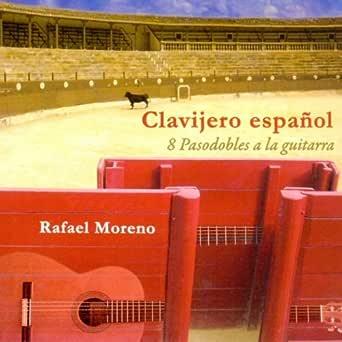 Clavijero Español: 8 Pasodobles a la Guitarra de Rafael Moreno en ...