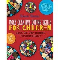 More Creative Coping Skills for Children: Activities, Games, Stories, and Handouts to Help Children Self-regulate