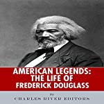 American Legends: The Life of Frederick Douglass |  Charles River Editors