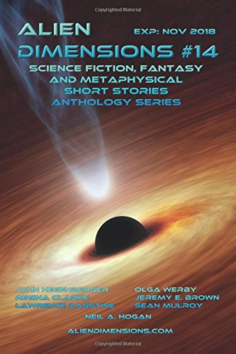 Alien Dimensions: Science Fiction, Fantasy and Metaphysical Short Stories Anthology Series #14