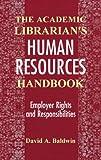 The Academic Librarian's Human Resources Handbook, David A. Baldwin, 1563083450