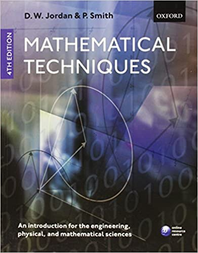 Mathematical techniques an introduction for the engineering mathematical techniques an introduction for the engineering physical and mathematical sciences 4th edition fandeluxe Images
