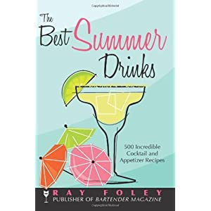 The Best Summer Drinks: 500 Incredible Cocktail and Appetizer Recipes (Bartender Magazine)