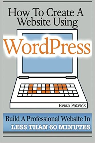 How to create a website using wordpress the beginners blueprint how to create a website using wordpress the beginners blueprint for building a professional website in less than 60 minutes brian patrick 9781484045695 malvernweather Gallery