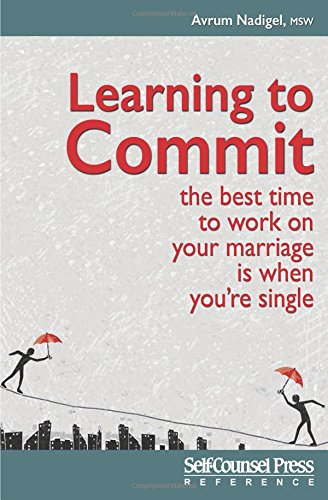 Learning to Commit: The Best Time to Work on Your Marriage is When You're Single (Reference Series)