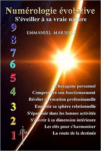 Amazon.fr - Numérologie évolutive  S éveiller à sa vraie nature - Emmanuel  Marseille - Livres 37e6de2f0169