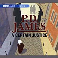 A Certain Justice: Inspector Adam Dalgliesh Series, Book 10 (Dramatised) Performance by P.D. James Narrated by Philip Franks, Full Cast