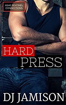 Hard Press (Ashe Sentinel Connections Book 5) by [Jamison, DJ]
