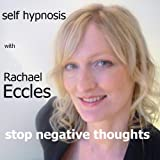 Stop Negative Thoughts, Self Hypnosis, Hypnotherapy CD