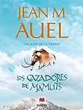 Los cazadores de mamuts (LOS HIJOS DE LA TIERRA)