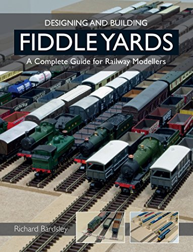 Designing and Building Fiddle Yards: A Complete Guide for Railway (Railway Yard)