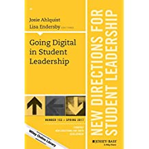 Going Digital in Student Leadership: New Directions for Student Leadership, Number 153 (J-B SL Single Issue Student...