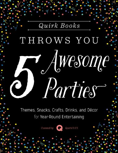 Quirk Books Throws You 5 Awesome Parties: Themes, Snacks, Crafts, Drinks, and Décor for Year-Round Entertaining