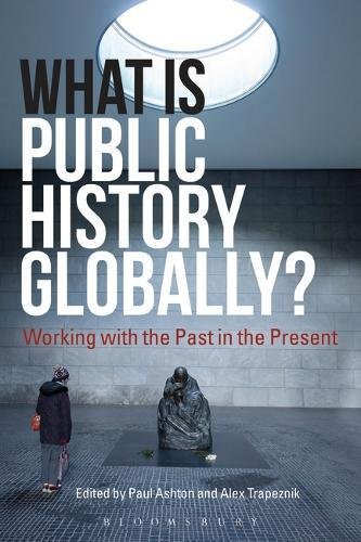 What Is Public History Globally?: Working with the Past in the Present