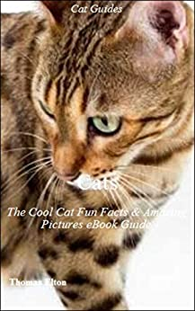 Cats: The Cool Cat Fun Facts & Amazing Pictures eBook Guide by [Elton, Thomas]