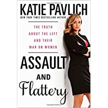 Assault and Flattery: The Truth about the Left's War on Women by Katie Pavlich (2014-07-01)