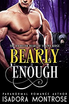 Bearly Enough  (Bachelor Bears of Yakima Ridge Book 2) by [Montrose, Isadora]