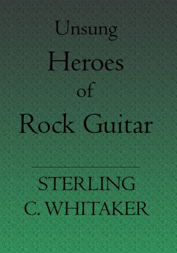 Read Online Unsung Heroes of Rock Guitar: 15 Great Rock Guitarists In Their Own Words PDF