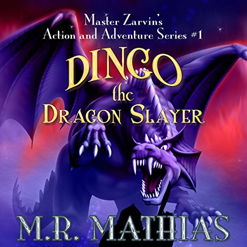 Dingo the Dragon Slayer: Master Zarvin's Action and Adventure Series, Book 1