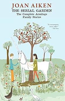 The Serial Garden: The Complete Armitage Family Stories by [Aiken, Joan, Watson, Andi, Garth Nix, Lizza Aiken]