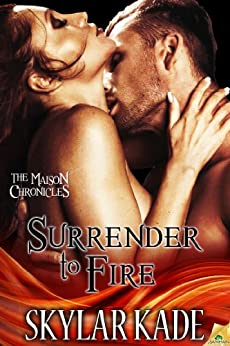 Surrender to Fire (Maison Chronicles) by [Kade, Skylar]