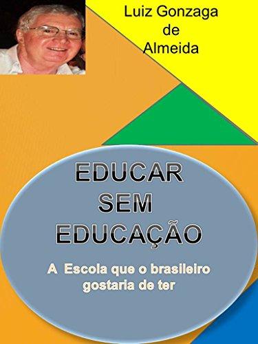 EDUCAR SEM EDUCAÇÃO: A ESCOLA QUE O BRASILEIRO GOSTARIA DE TER