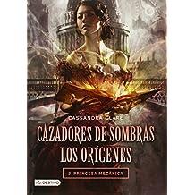 Cazadores de sombras 3. Princesa mecánica. Los orígenes